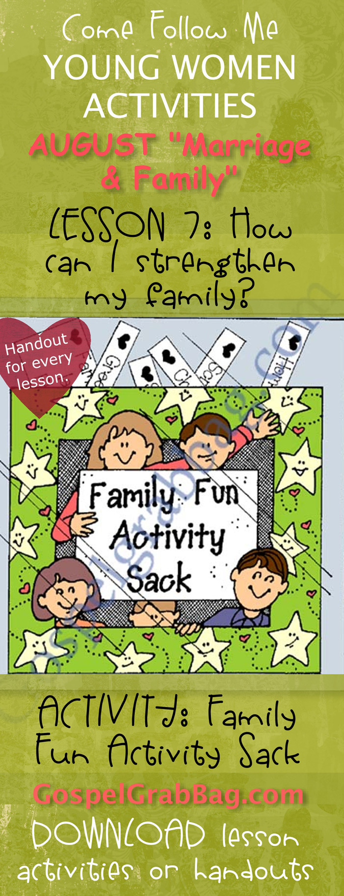 "STRENGTHEN FAMILY: Come Follow Me – LDS Young Women Activities, August Theme: ""Marriage and Family"", Lesson #7 How can I strengthen my family? handout for every lesson, ACTIVITY: Family Fun Activity Sack - handouts to download from gospelgrabbag.com"