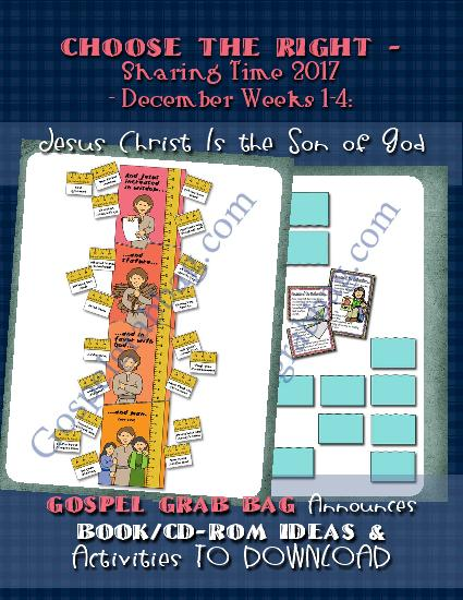JESUS CHRIST: Choose the Right (theme) Sharing Time 2017 - December: Jesus Christ Is the Son of God, Sunday Savers and more, gospelgrabbag.com