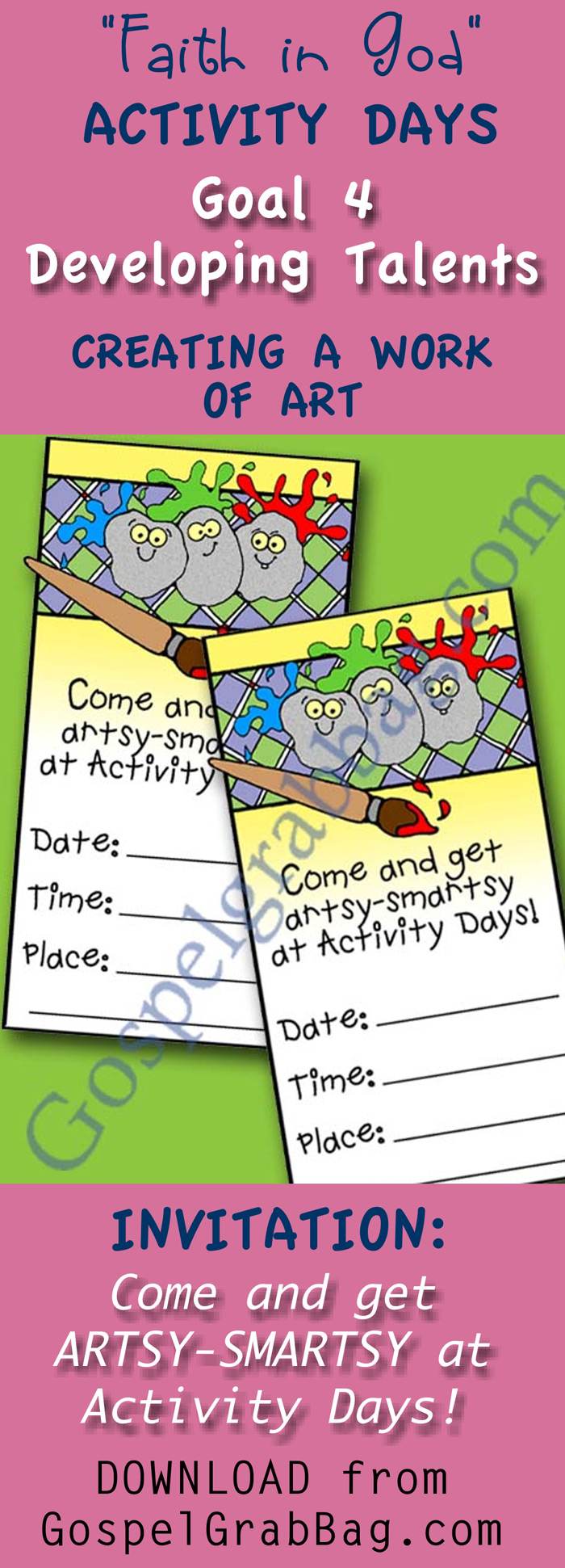 INVITATION FOR ACTIVITY DAYS ACTIVITY – Download activity to achieve Activity Days Developing Talents Goal 4 – GOAL: Make an item from wood, metal, fabric, or other material, or draw, paint, or sculpt a piece of art.  Display your finished work for others to see. ACTIVITY: (1) Nature Prints (calendar, card, and picture frame), (2) Rock Fun – Tic-tac-Toe game and rock creations to DOWNLOAD from GospelGrabBag.com