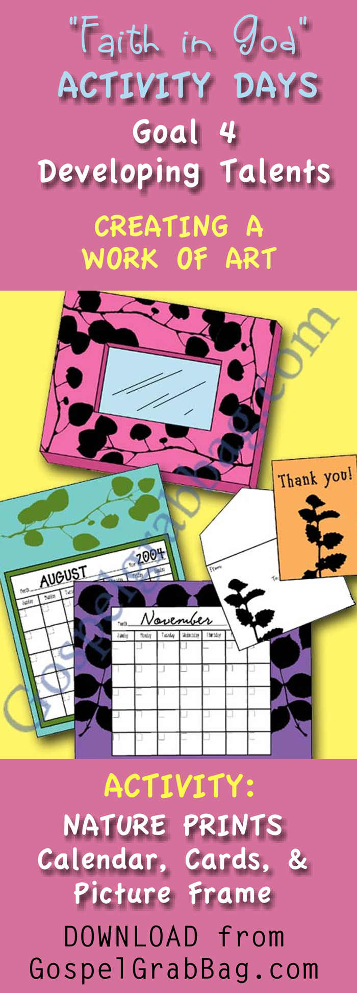ACTIVITY: (1) Nature Prints (calendar, card, and picture frame), (2) Rock Fun – Tic-tac-Toe game and rock creations – Download activity to achieve Activity Days Developing Talents Goal 4 – GOAL: Make an item from wood, metal, fabric, or other material, or draw, paint, or sculpt a piece of art.  Display your finished work for others to see.  - DOWNLOAD from GospelGrabBag.com