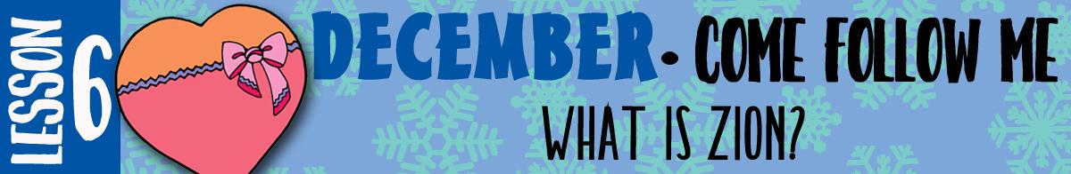 "December Lesson 6 - Come Follow Me ""What is Zion?"""