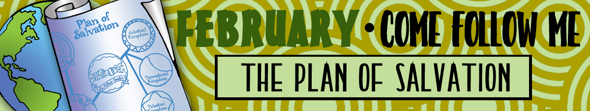 "February Come Follow Me Lesson Activities - Theme: ""The Plan of Salvation"""