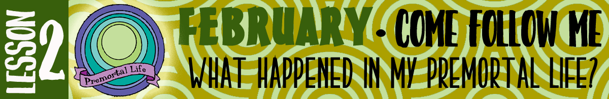 "February Lesson #2 Come Follow Me Lesson Activities - Theme: ""What happened in my premortal life?"""
