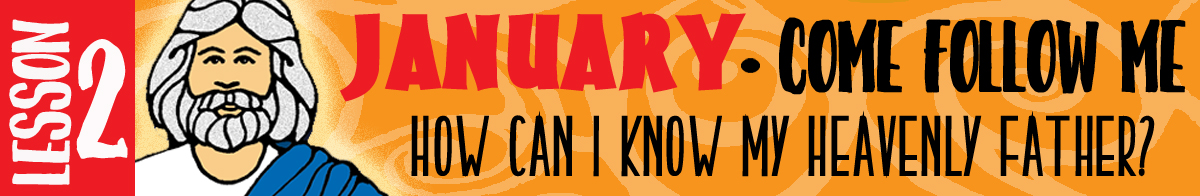 """January Lesson #2 Come Follow Me Lesson Activities - Theme: """"How can I know my Heavenly Farther?"""""""