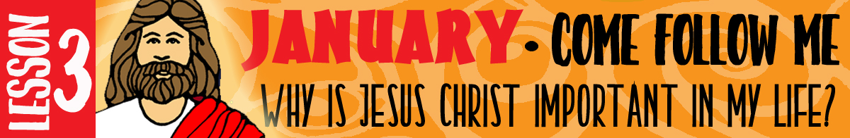"""January Lesson #3 Come Follow Me Lesson Activities - Theme: """"Why is Jesus Christ important in my life?"""" banner, Young Women, GospelGrabBag.com"""