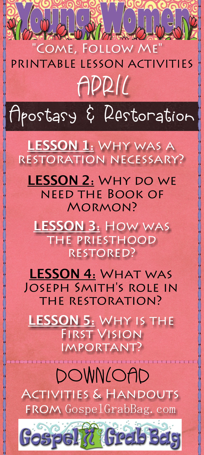 "Women ""Come Follow Me"" APRIL – Theme: ""The Apostasy and the Restoration"" - Lesson-match activities and handouts for youth leaders to add to and enhance lessons to DOWNLOAD from gospelgrabbag.com, by Mary H. Ross, Author and Jennette, Guymon-King, Illustrator"