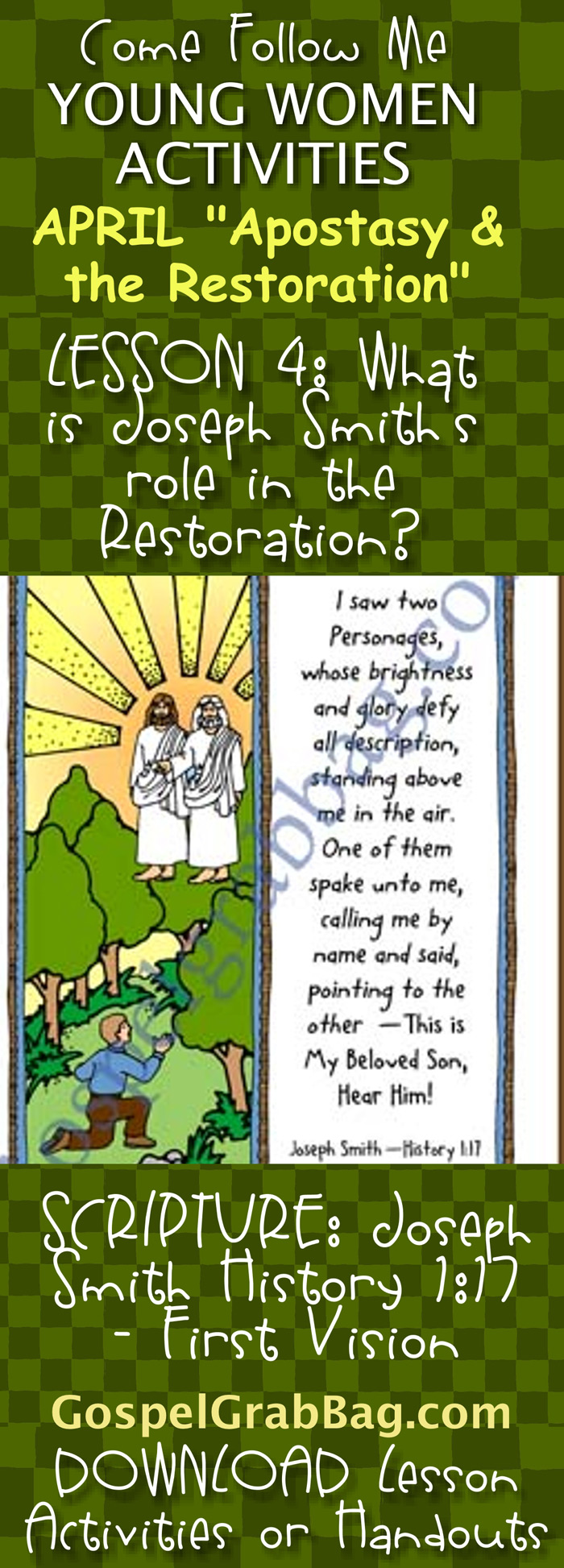 """RESTORATION: Come Follow Me – LDS Young Women Activities, APRIL Theme: """"The Apostasy and the Restoration"""", LESSON 4: What was Joseph Smith's role in the Restoration? handout for every lesson, SCRIPTURE POSTER / CARDS: Joseph Smith History 1:17 – First Vision, download from gospelgrabbag.com"""