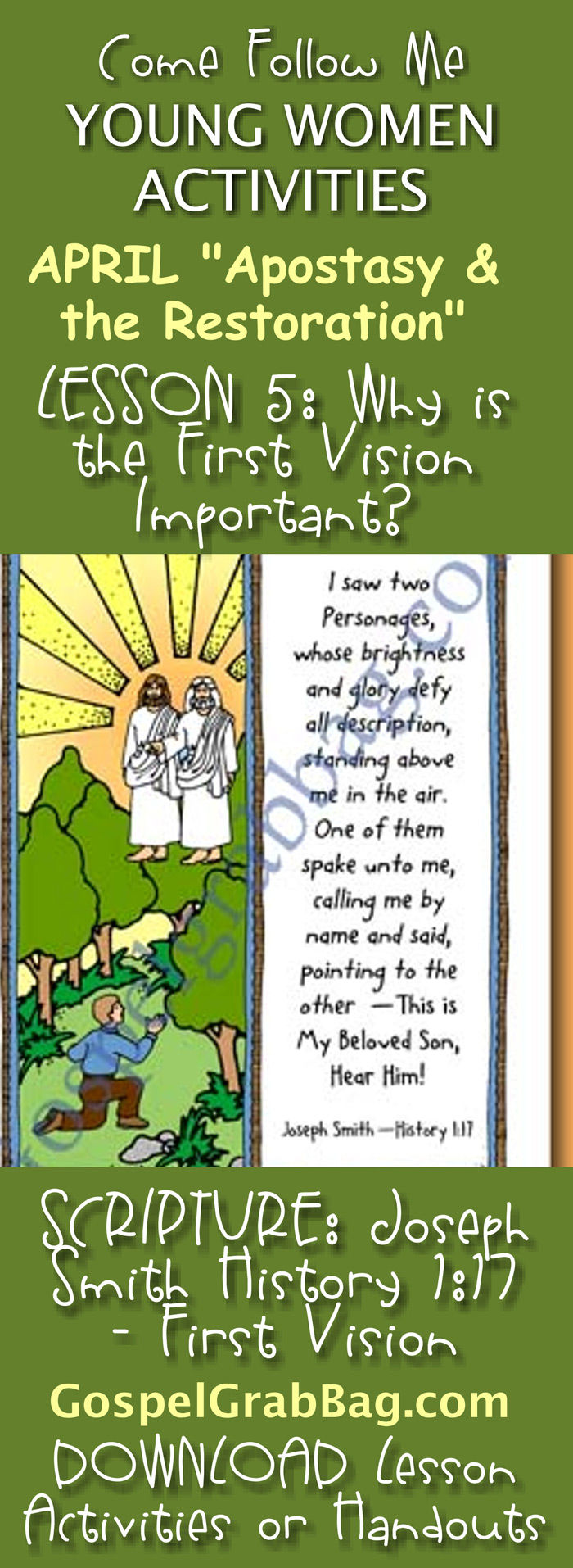 """FIRST VISION - RESTORATION: Come Follow Me – LDS Young Women Activities, APRIL Theme: """"The Apostasy and the Restoration"""", LESSON 5: Why is the First Vision important? handout for every lesson, SCRIPTURE POSTER: First Vision – Joseph Smith History 1:17, download from gospelgrabbag.com"""