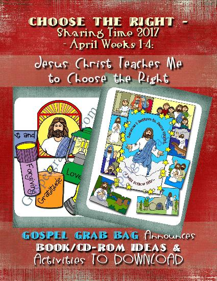 JESUS CHRIST'S TEACHINGS: Choose the Right - Sharing Time 2017 - April Weeks 1-4: Jesus Christ Teaches Me to Choose the Right – Ideas from Sunday Savers and instant download activities, gospelgrabbag.com
