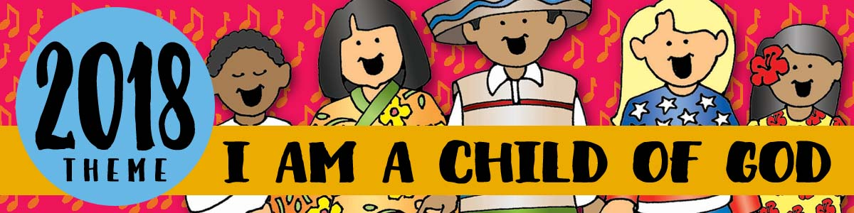 "2018 Theme banner for Singing Time ""I Am a Child of God"""