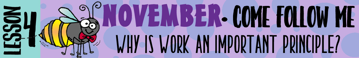 "$1.75 November - Come Follow Me ""Why is work an important principle?"" banner"