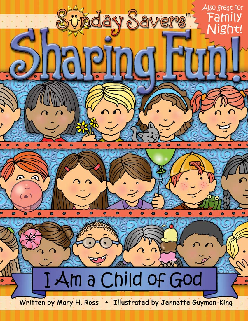 "Sunday Savers Sharing Fun ""I Am a Child of God"" book by Mary H. Ross, and Jennette Guymon King"