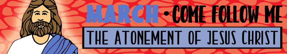 "MARCH Come Follow Me Lesson Activities - Theme: ""The MARCH Atonement of Jesus Christ"" Lesson activity handouts for Young Women, GospelGrabBag.com"