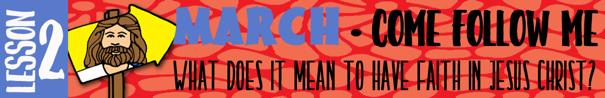 """MARCH Lesson #2 Come Follow Me Lesson Activities - Theme: """"What does it mean to have faith in Jesus Christ?"""""""