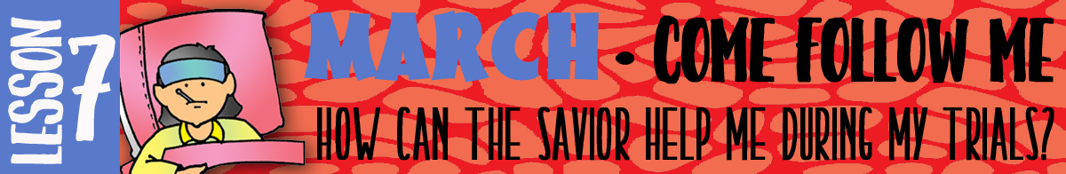 """MARCH Lesson 7 - Come Follow Me """"How can the Savior help me during my trials?"""", Young Women handouts, GospelGrabBag.com"""