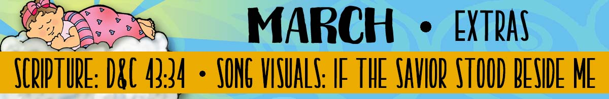 2018 Sharing Time - MARCH - Month's Theme: , Scripture & Song Visuals