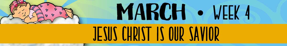2018 Sharing Time - March Week 4 - Theme: Jesus is our Savior.